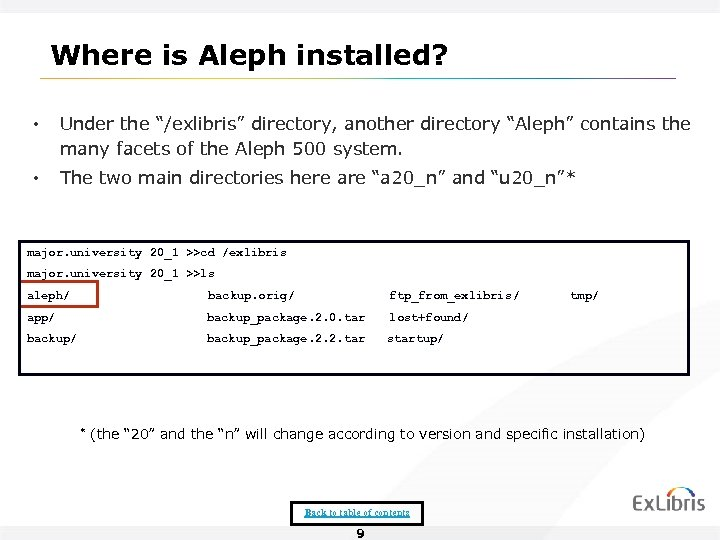 "Where is Aleph installed? • Under the ""/exlibris"" directory, another directory ""Aleph"" contains the"