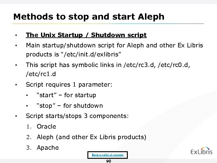 Methods to stop and start Aleph • The Unix Startup / Shutdown script •