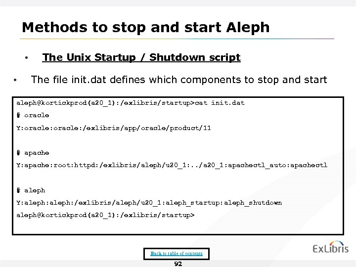 Methods to stop and start Aleph • • The Unix Startup / Shutdown script