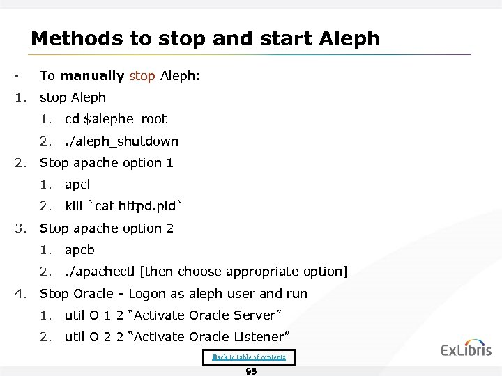 Methods to stop and start Aleph • To manually stop Aleph: 1. stop Aleph