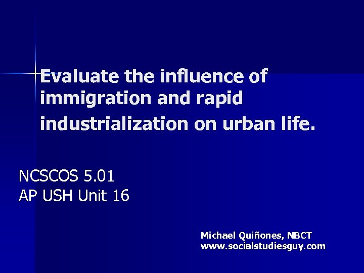Evaluate the influence of immigration and rapid industrialization on urban life. NCSCOS 5. 01