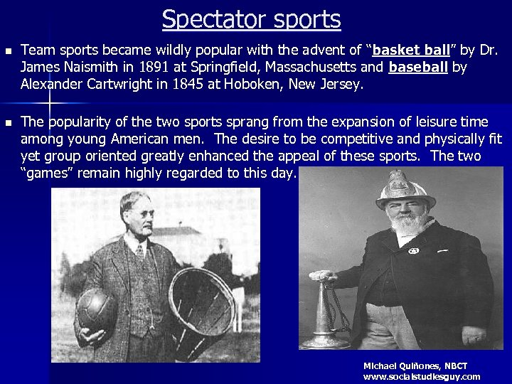 "Spectator sports n Team sports became wildly popular with the advent of ""basket ball"""