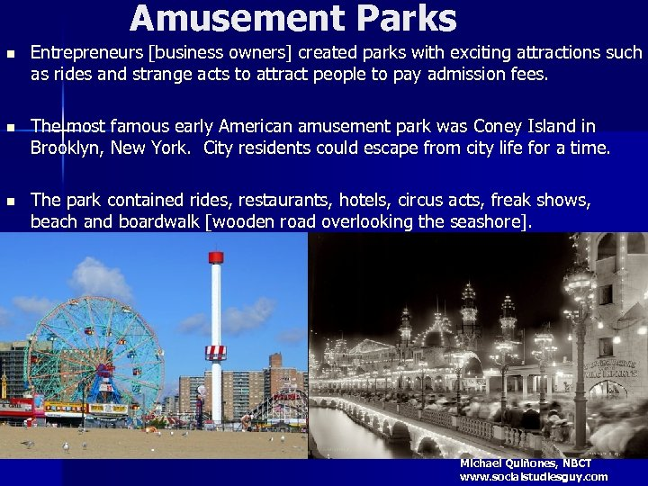Amusement Parks n Entrepreneurs [business owners] created parks with exciting attractions such as rides