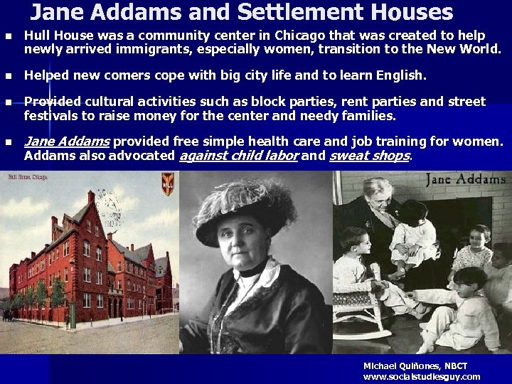 Jane Addams and Settlement Houses n Hull House was a community center in Chicago
