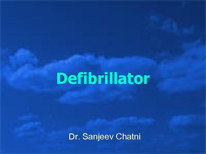 Defibrillator Dr. Sanjeev Chatni