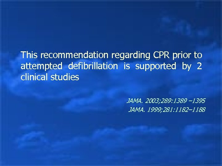 This recommendation regarding CPR prior to attempted defibrillation is supported by 2 clinical studies