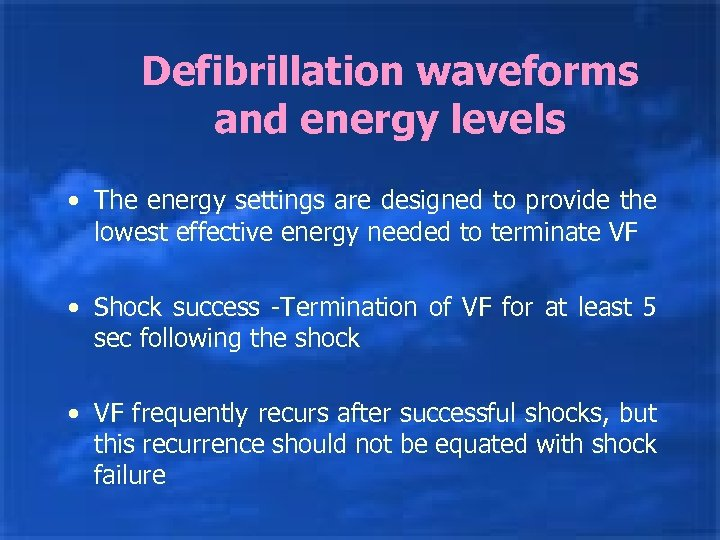 Defibrillation waveforms and energy levels • The energy settings are designed to provide the