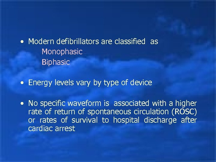 • Modern defibrillators are classified as Monophasic Biphasic • Energy levels vary by