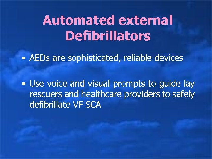 Automated external Defibrillators • AEDs are sophisticated, reliable devices • Use voice and visual