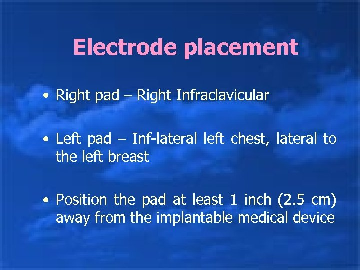 Electrode placement • Right pad – Right Infraclavicular • Left pad – Inf-lateral left