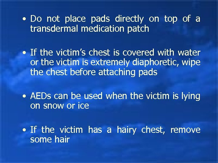 • Do not place pads directly on top of a transdermal medication patch