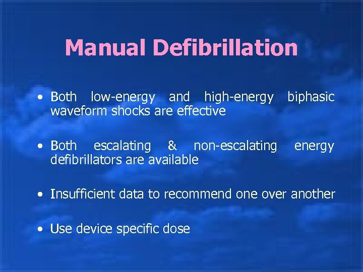 Manual Defibrillation • Both low-energy and high-energy waveform shocks are effective biphasic • Both