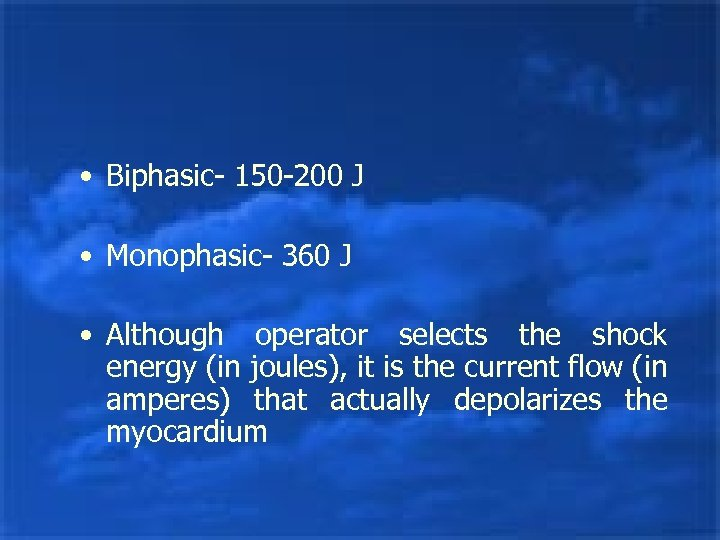 • Biphasic- 150 -200 J • Monophasic- 360 J • Although operator selects