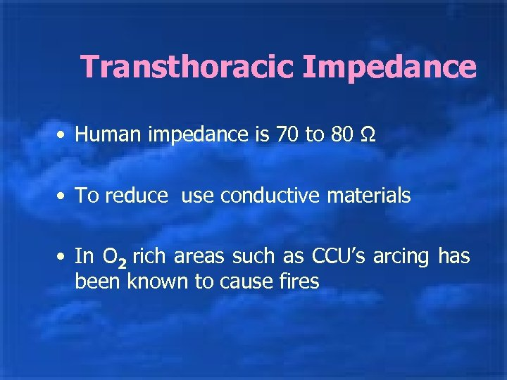 Transthoracic Impedance • Human impedance is 70 to 80 Ω • To reduce use