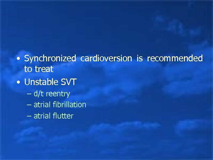 • Synchronized cardioversion is recommended to treat • Unstable SVT – d/t reentry