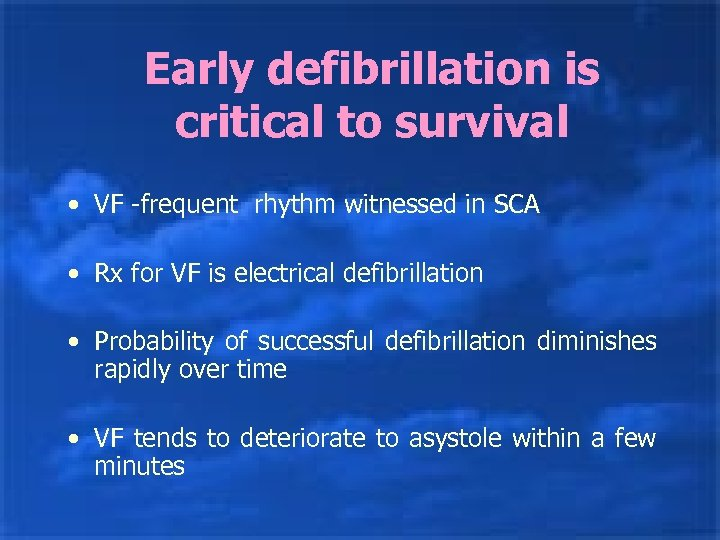 Early defibrillation is critical to survival • VF -frequent rhythm witnessed in SCA •