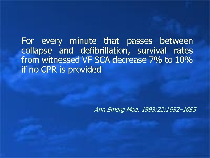 For every minute that passes between collapse and defibrillation, survival rates from witnessed VF