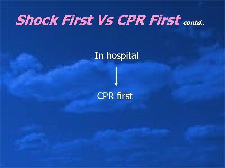 Shock First Vs CPR First contd. . In hospital CPR first