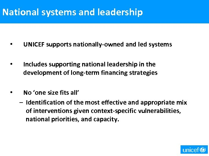 National systems and leadership • UNICEF supports nationally-owned and led systems • Includes supporting