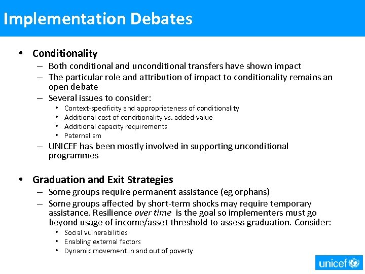 Implementation Debates • Conditionality – Both conditional and unconditional transfers have shown impact –