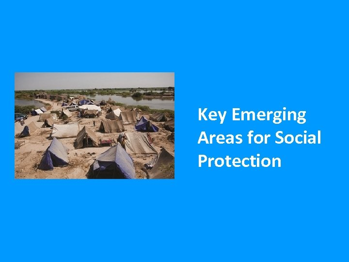 Key Emerging Areas for Social Protection 47