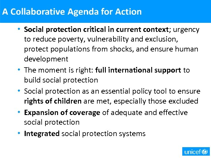 • Social protection critical in current context; urgency to reduce poverty, vulnerability and