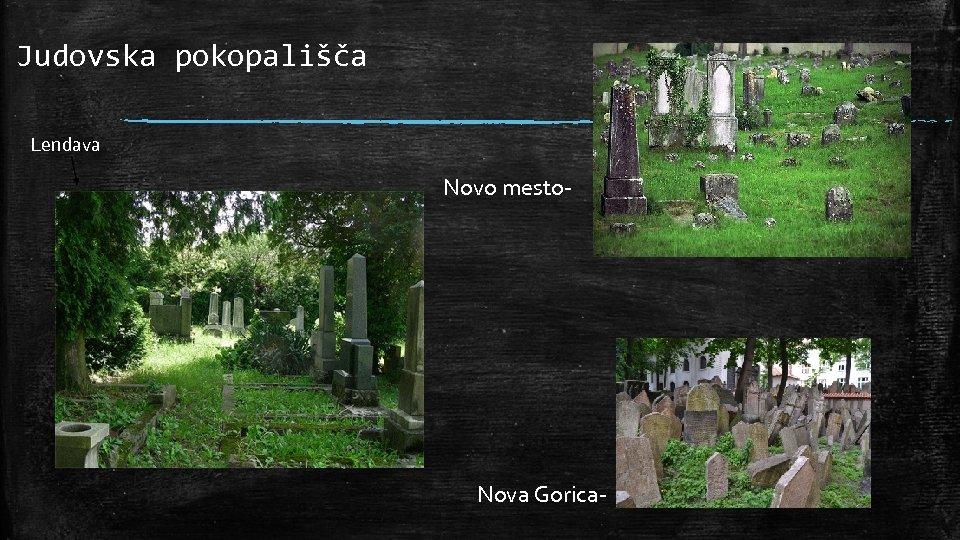 Judovska pokopališča Lendava Novo mesto- Nova Gorica-
