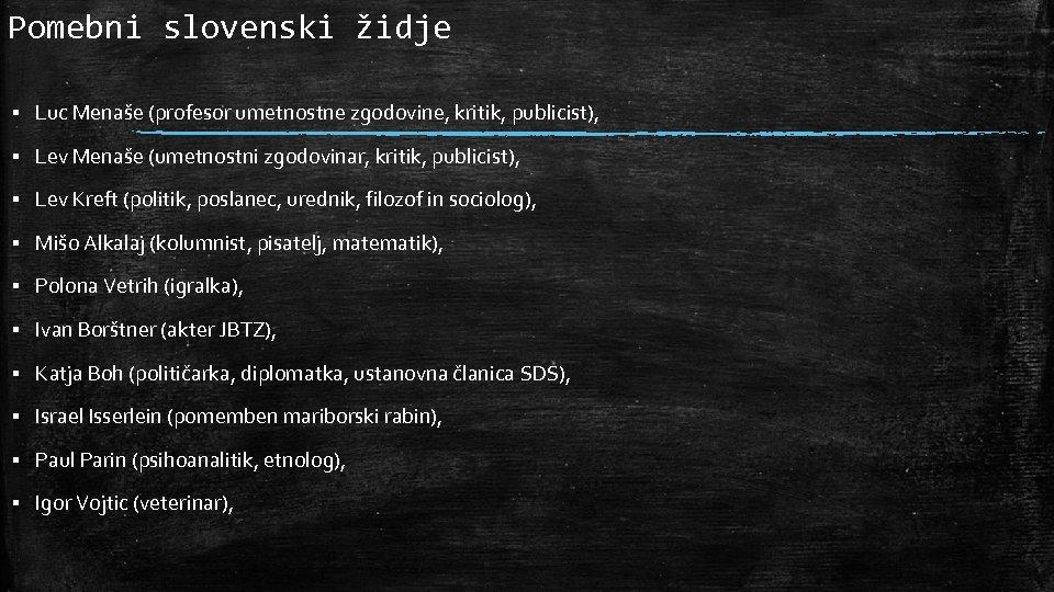 Pomebni slovenski židje ▪ Luc Menaše (profesor umetnostne zgodovine, kritik, publicist), ▪ Lev Menaše