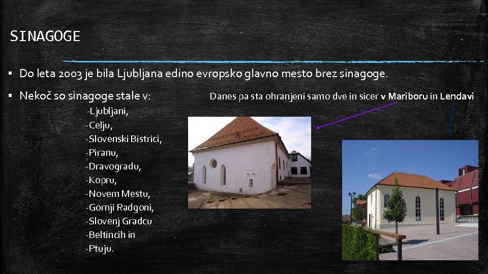 SINAGOGE ▪ Do leta 2003 je bila Ljubljana edino evropsko glavno mesto brez sinagoge.