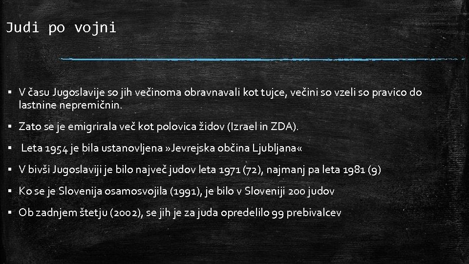 Judi po vojni ▪ V času Jugoslavije so jih večinoma obravnavali kot tujce, večini