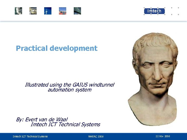 Practical development Illustrated using the GAIUS windtunnel automation system By: Evert van de Waal