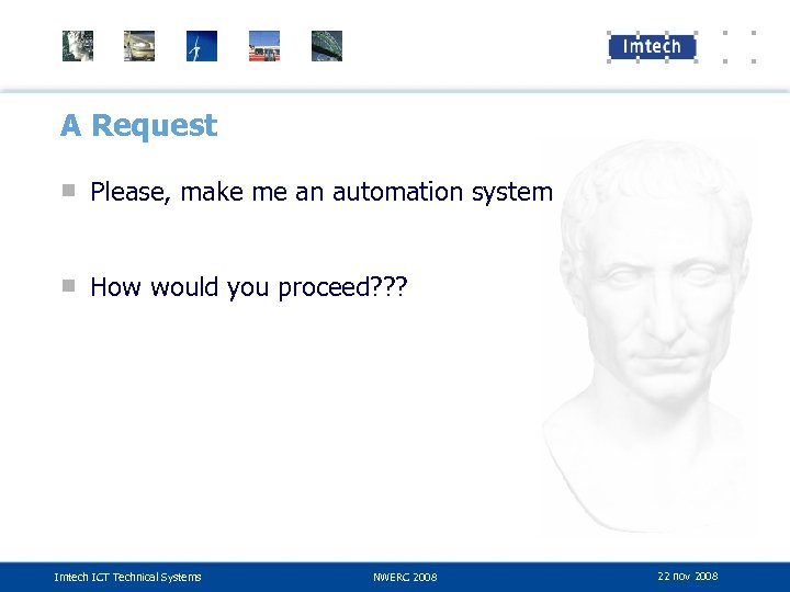 A Request ■ Please, make me an automation system ■ How would you proceed?