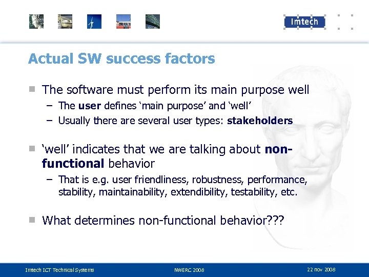 Actual SW success factors ■ The software must perform its main purpose well –