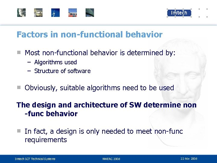 Factors in non-functional behavior ■ Most non-functional behavior is determined by: – Algorithms used