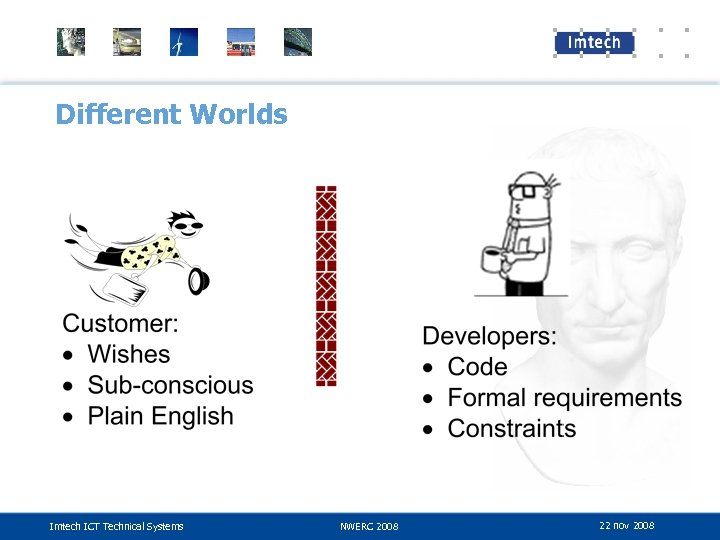 Different Worlds Imtech ICT Technical Systems NWERC 2008 22 nov 2008