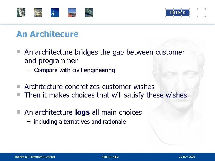 An Architecure ■ An architecture bridges the gap between customer and programmer – Compare