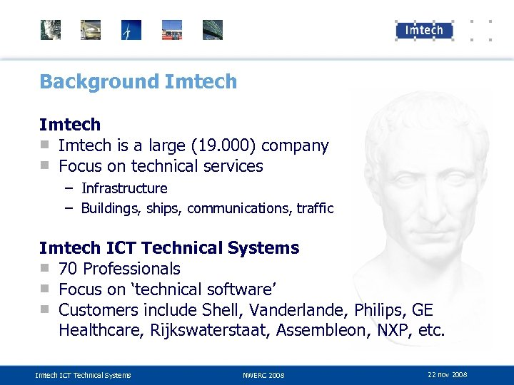 Background Imtech ■ Imtech is a large (19. 000) company ■ Focus on technical