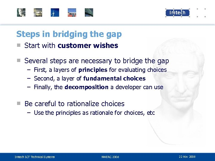 Steps in bridging the gap ■ Start with customer wishes ■ Several steps are