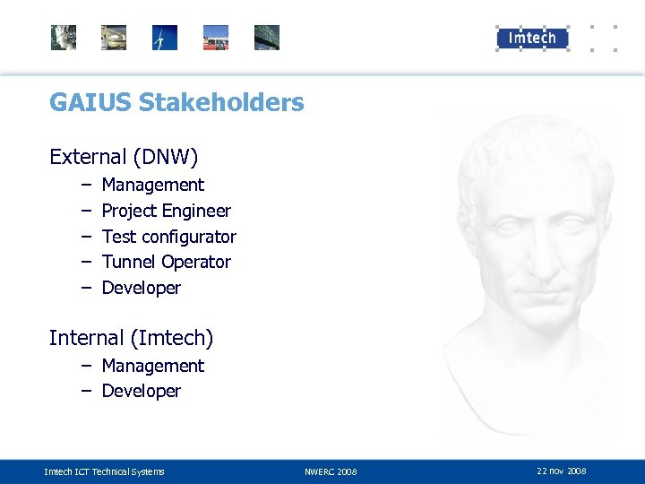 GAIUS Stakeholders External (DNW) – – – Management Project Engineer Test configurator Tunnel Operator