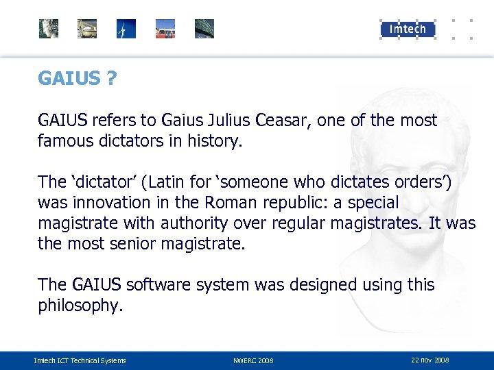 GAIUS ? GAIUS refers to Gaius Julius Ceasar, one of the most famous dictators