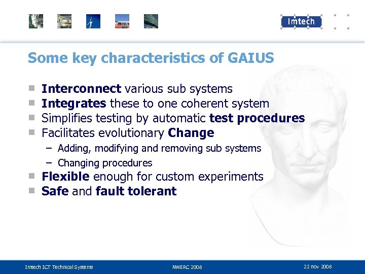 Some key characteristics of GAIUS ■ ■ Interconnect various sub systems Integrates these to