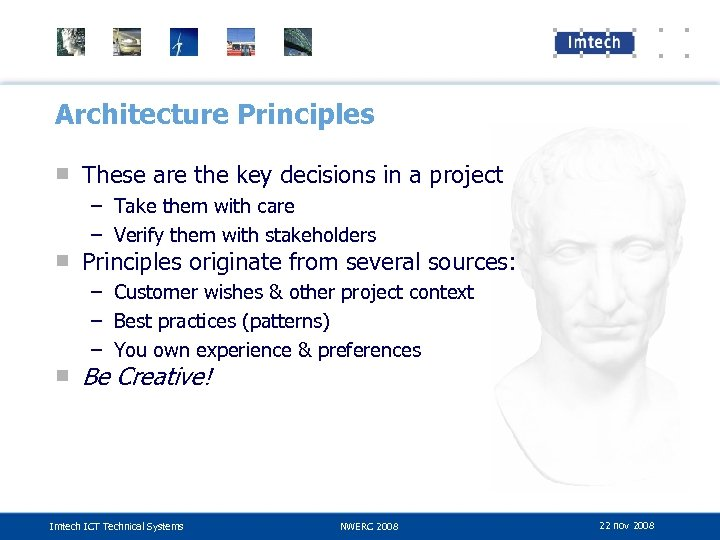 Architecture Principles ■ These are the key decisions in a project – Take them