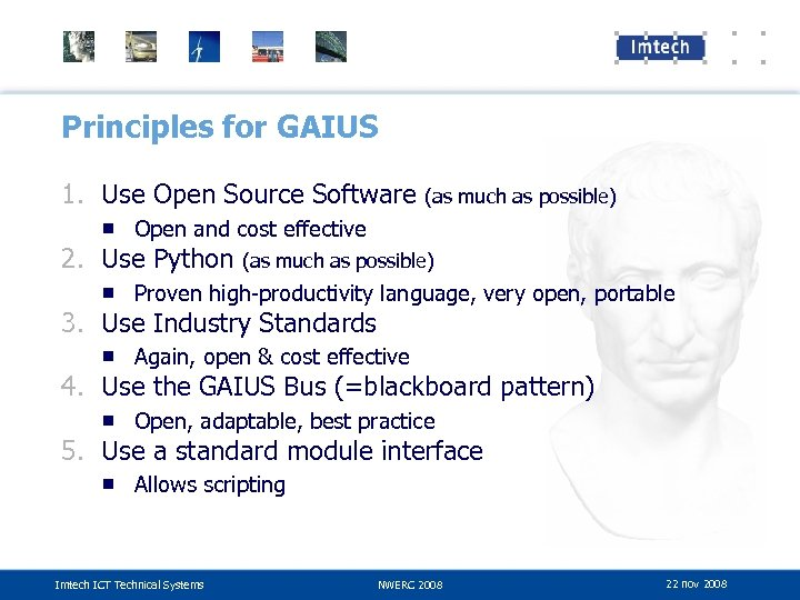 Principles for GAIUS 1. Use Open Source Software (as much as possible) ■ Open