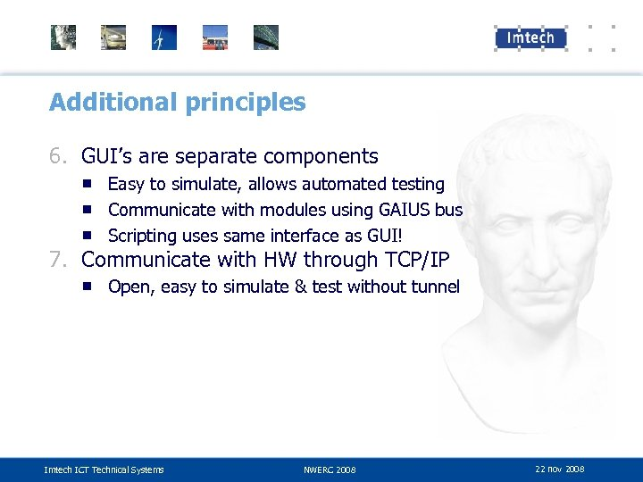 Additional principles 6. GUI's are separate components ■ Easy to simulate, allows automated testing