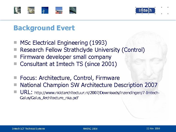 Background Evert ■ ■ MSc Electrical Engineering (1993) Research Fellow Strathclyde University (Control) Firmware