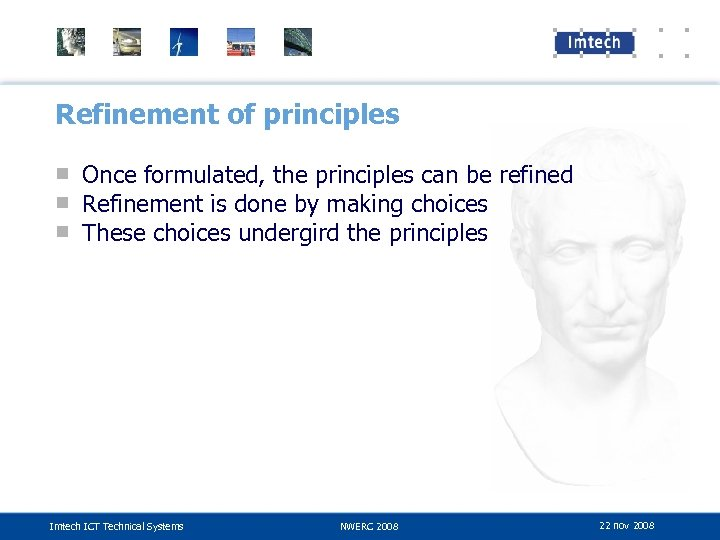 Refinement of principles ■ Once formulated, the principles can be refined ■ Refinement is