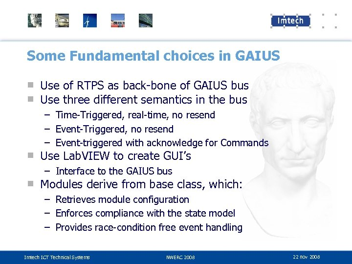 Some Fundamental choices in GAIUS ■ Use of RTPS as back-bone of GAIUS bus