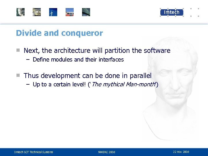 Divide and conqueror ■ Next, the architecture will partition the software – Define modules