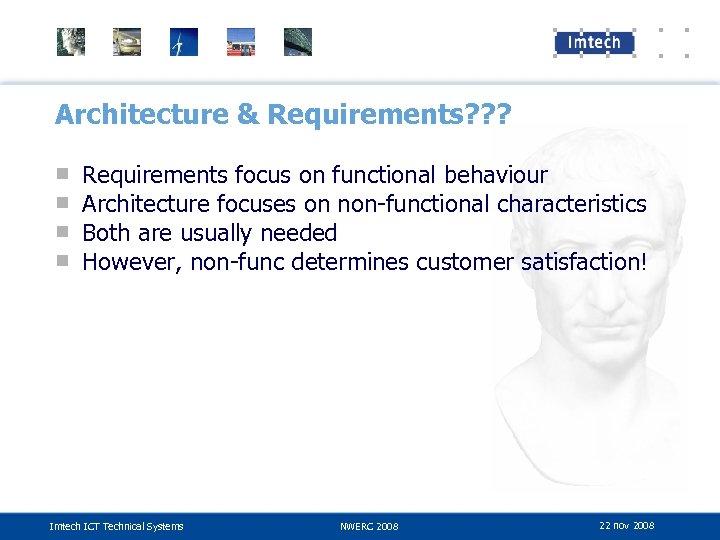 Architecture & Requirements? ? ? ■ ■ Requirements focus on functional behaviour Architecture focuses