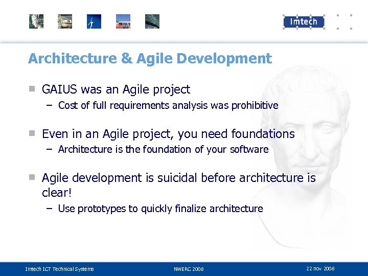 Architecture & Agile Development ■ GAIUS was an Agile project – Cost of full